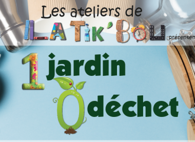 Les ateliers de la Tik'Bou : 1 jardin, 0 déchet